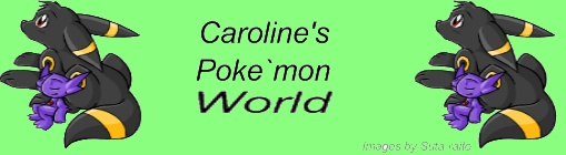 Carolines Pokemon World Fourm