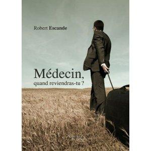 MEDECIN, QUAND REVIENDRAS TU ? de Robert Escande 51osb310