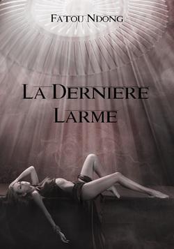 LA DERNIERE LARME/ - LA DERNIERE LARME de Fatou Ndong 56848010