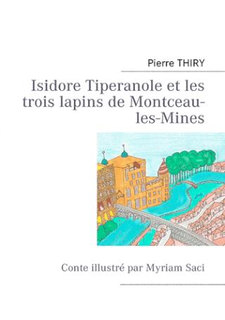 ISIDORE TIPERANOLE ET LES TROIS LAPINS DE MONTCEAU LES MINES de Pierre Thiry Sans-t10