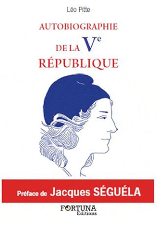 AUTOBIOGRAPHIE DE LA Vème REPUBLIQUE de Léo Pitte Sans-t27