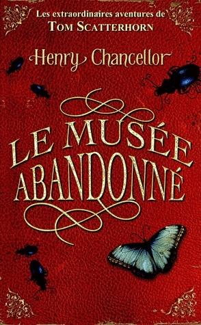 LES EXTRAORDINAIRES AVENTURES DE TOM SCATTERHORN (Tome 1) LE MUSEE ABANDONNE de Henry Chancellor Sans-t29