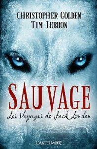 LE VOYAGE DE JACK LONDON (Tome 1) SAUVAGE de Christopher Golden Sauvag10