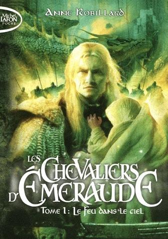 LES CHEVALIERS D'EMERAUDE (Tome 1) LE FEU DANS LE CIEL d'Anne Robillard T110