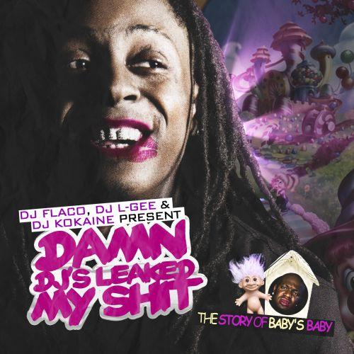 DJ Flaco, DJ L-Gee & DJ Kokaine - Lil Wayne: Damn, DJ's Leaked My Shit (The Story Of Baby's Baby) Lilway10