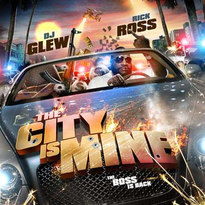 DJ Glew - Rick Ross: The City Is Mine (The BOSS Is Back) Thecit10