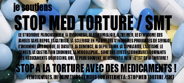 STOP MED TORTURE / SMT : STOP A LA TORTURE AVEC DES MEDICAMENTS !!! Maladi10