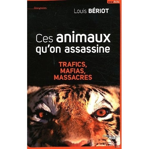 Ces animaux qu'on assassine: trafics, mafias, massacres Cdeekk10