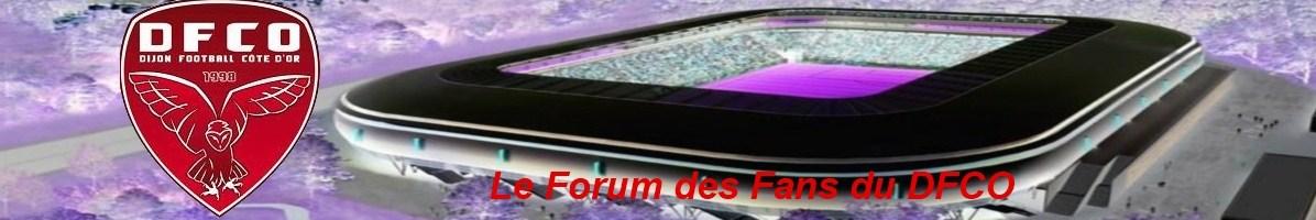 Forum DFCO , le forum des fans de l'equipe de ligue 1 de DIJON