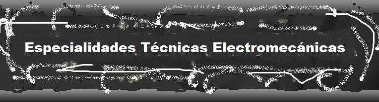 Especialidad Ténica Electromecánicas