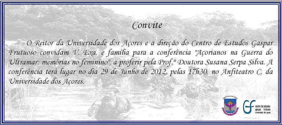 Universidade dos Açores: 29Jun2012 «Açorianos na Guerra do Ultramar: memórias no feminino» Convit10