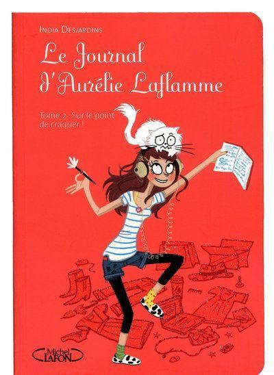 LE JOURNAL D'AURELIE LAFLAMME (Tome 2) SUR LE POINT DE CRAQUER d'India Desjardins 36637510