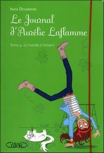 LE JOURNAL D'AURELIE LAFLAMME (Tome 4) LE MONDE A L'ENVERS d'India Desjardins 49779710