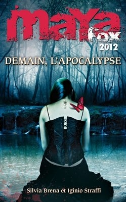 MAYA FOX 2012 (Tome 3) DEMAIN, L'APOCALYPSE de Silvia Brena et Iginio Straffi Book_c11