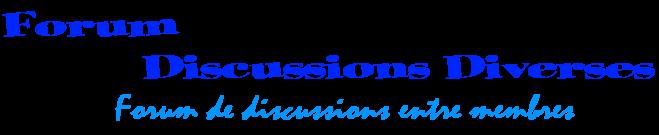 Forum Discussions Diverses
