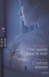 Une ombre dans la nuit de Suzanne Brockmann / L'enfant témoin de Léona Karr Black-10