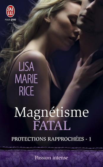 Protections rapprochées - Tome 1 : Magnétisme fatal de Lisa Marie Rice 97822926