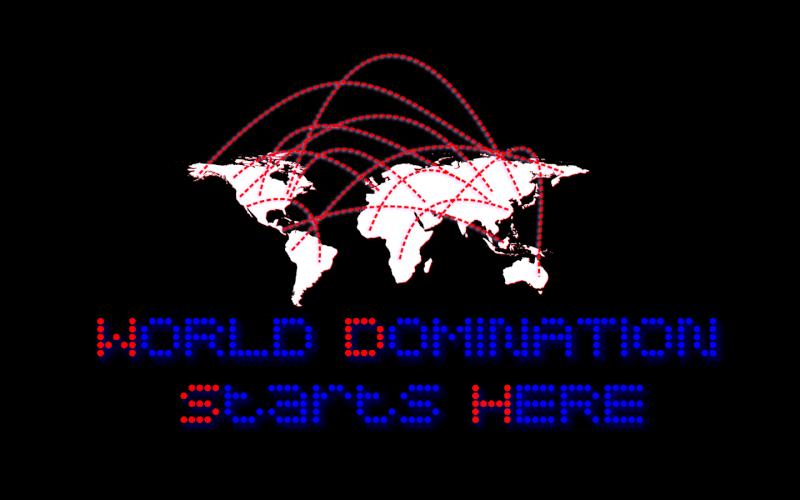 World Domination Starts Here