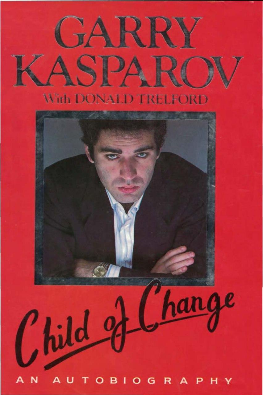 Child of Change by Garry Kasparov with Donald Trelford  Img_2464