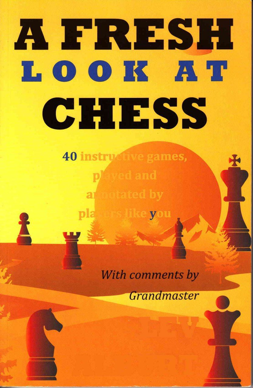 A Fresh Look at Chess: 40 Instructive Games, Played and Annot Img_2521