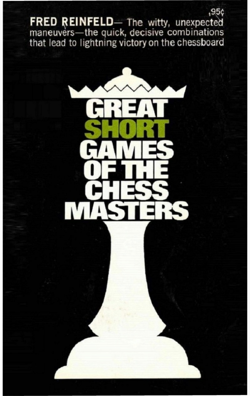 Great Short Games of the Chess Masters  Book by Fred Reinfeld Img_2662