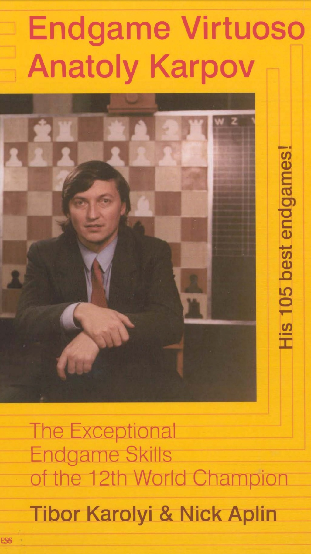 Endgame Virtuoso: Anatoly Karpov  Book by Nick Aplin and Tibo Scree120