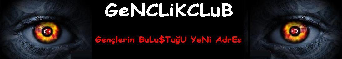 WwW.GenclikCluB.forumotion.com