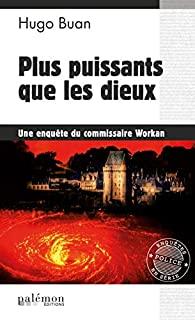 [Buan, Hugo] Commissaire Workan - Tome 11 : Plus puissants que les dieux 41png910