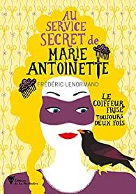 [Lenormand,Frédéric]Au service secret de Marie-Antoinette-Tome6:Le coiffeur frise toujours deux fois 51kysa10