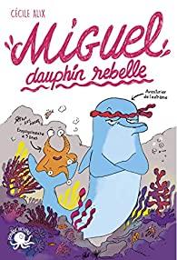 [Alix, Cécile] Miguel, dauphin rebelle 51lrzt10