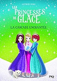 [Foss, Astrid] Les princesses de glace – Tome 4 : La cascade enchantée 51tyns10