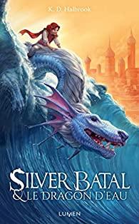 [Halbrook, K.D.] Silver Batal - tome 1 : Silver Batal et le dragon d'eau 51v69i10