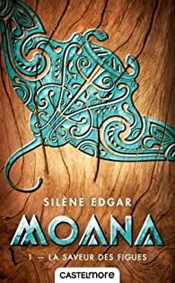 [Edgar, Silène] Moana - Tome 1 : La saveur des figues 51xti310