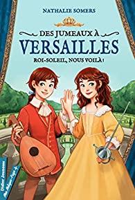 [Somers, Nathalie] Des jumeaux à Versailles - Tome 1 : Roi-Soleil, nous voilà ! 51zo1010