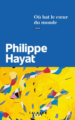 [Hayat, Philippe] Où bat le coeur du monde Cover160