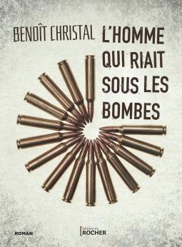 [Christal, Benoît] L'homme qui riait sous les bombes Cover286