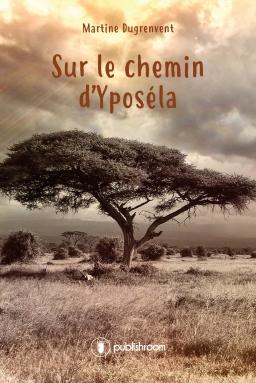 [Editions Publishroom] Sur le chemin d'Yposela de Martine Dugrenvent (ebook) Cover_10