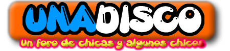 www.UNADISCO.com >> Un foro de chicas y algunos chicos!