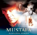 Mustafa Hakkinda Hersey (Totul despre Mustafa)