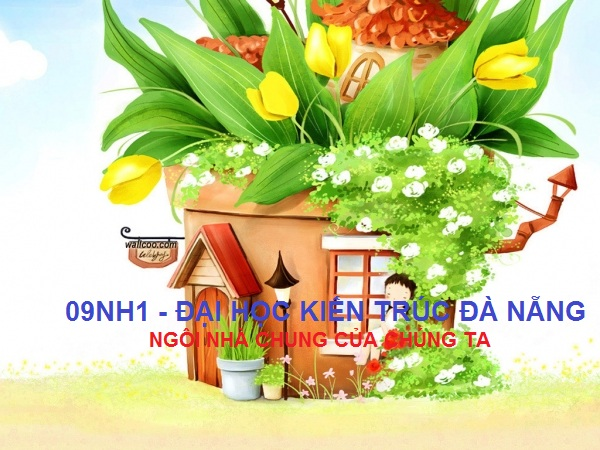 ~~~Chào mừng các bạn đến với 09NH1~~~ Trường  Đại Học Kiến Trúc Đà Nẵng~~~~~