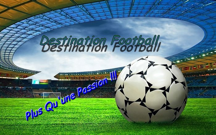Forum De Foot : Destination Football