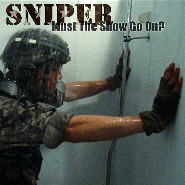 [SNIPER] Must The Show Go On? Must_t10