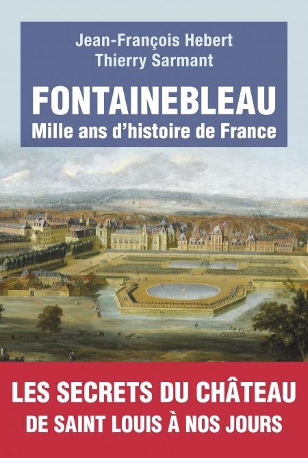 Fontainebleau, Mille ans d'histoire de France - Thierry SARMANT et Jean-François HEBERT 97910210