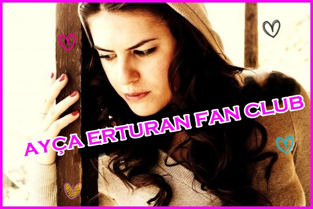 AYÇA ERTURAN FAN CLUB