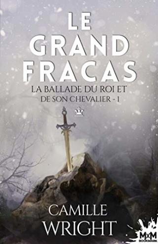 La ballade du roi et de son chevalier T1 : Le grand fracas - Camille Wright 412exs10