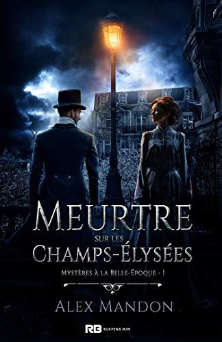 Mystères à la Belle-Epoque T1 : Meurtre sur les Champs-Elysées - Alex Mandon  41lxvk10