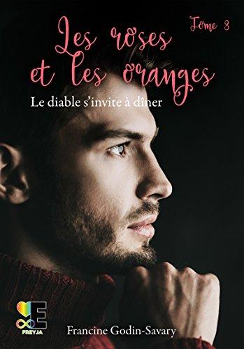 Les Roses et les Oranges T3 : Le diable s'invite à diner - Francine GODIN-SAVARY 41npb110
