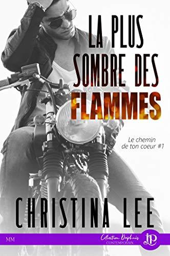 Le chemin de ton coeur T1 : La plus sombre des flammes - Christina Lee  5122ey10