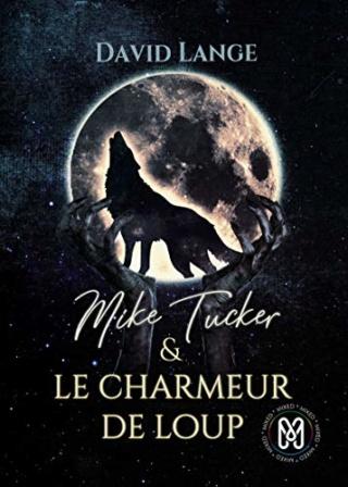 Mike Tucker & Le charmeur de loup T1 - David Lange 51e0ld10