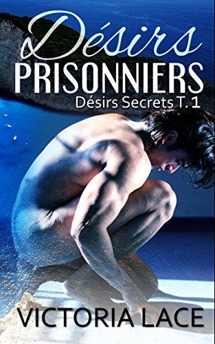Désirs secrets T1 : Désirs prisonniers - Victoria Lace 51fg6z10